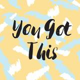 You got this phrase. You got this llettering quote. Black text on pastel colors seamless background. Vector illustration with hand drawn unique typography design Stock Photography