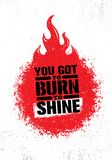 You Got To Burn To Shine. Inspiring Creative Motivation Quote Template. Vector Typography Banner Design Concept Royalty Free Stock Photos