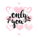 Only you - hand drawn lettering phrase isolated on the white background with hearts. Fun brush ink inscription for Valentines Day stock illustration