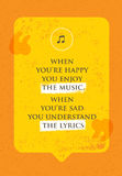 When You Are Happy You Enjoy The Music. When You Are Sad You Understand The Lyrics. Philosophy Design Concept Stock Image