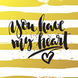 You have my heart  inspiration quote. Royalty Free Stock Image