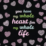 'You have my whole heart for my whole life' typography. Valentine's Day Love Card. Stock Image