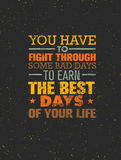 You Have To Fight Through Some Bad Days To Earn The Best Days Of Your Life. Vector Motivation Quote Concept On Grunge Stock Image