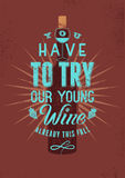 You have to try our young wine. Typographic retro style grunge wine poster design. Vector illustration. Royalty Free Stock Photos