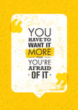 You Have To Want It More Than You Are Afraid Of It. Inspiring Creative Motivation Quote. Vector Typography Banner Design. Concept Royalty Free Stock Image