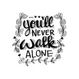 You`ll never walk alone. Hand lettering calligraphy. Quotes stock illustration