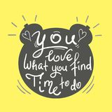 You love what you find time to do - funny handwritten quote. Print. For inspiring and motivational poster, t-shirt, bag, logo, greeting postcard, flyer, sticker Royalty Free Stock Photography