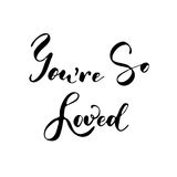 You are so loved - freehand ink inspirational romantic quote Stock Image