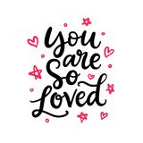 You Are So Loved. Hand Written Lettering, Isolated On White. Modern Calligraphy for Valentines Day Gift Tag,  Photo Overlay, Wedding Invitation Card. Vector Royalty Free Stock Photos