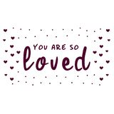 You are so Loved. Love letter for a nursery wall art design, poster, greeting card, printing. Royalty Free Stock Images