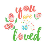You are so loved - motivational quote, typography art. Congratulation love text. Stock Photo