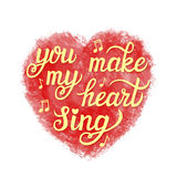 'You make my heart sing' poster. Hand lettering typography poster.Romantic quote 'You make my heart sing' on watercolor background.For Royalty Free Stock Image
