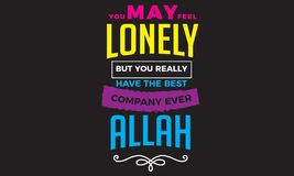 You may feel lonely but you really have the best company ever Allah. Quote illustration vector illustration