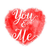 'You and me'  lettering poster. Valentine Day hand lettering typography poster.' You and me' calligraphy inscription with watercolor heart on Royalty Free Stock Photos