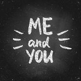 You and me valentine chalk lettering. Hand drawn chalk lettering - me and you - on chalkboard.  Valentines Day card.  Hand painted vector illustration. Design by Royalty Free Stock Image