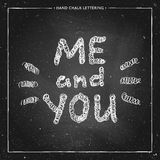 You and me valentine chalk lettering. Hand drawn chalk lettering - me and you - on chalkboard.  Valentines Day card.  Hand painted vector illustration. Design by Royalty Free Stock Photo
