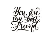 You are my best friend inspirational lettering inscription isolated on white background. Lettering greeting card for friendship d stock illustration