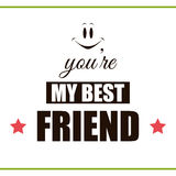 YOU ARE MY BEST Friend. Label with congratulation on white background. You are my best friend. Vector illustration Royalty Free Stock Photos