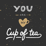 You are my cup of tea in vintage style. Handwritten lettering. Stock Images