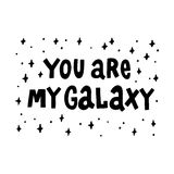 You are my galaxy. The quote hand-drawing of black ink. Vector Image. Royalty Free Stock Photo
