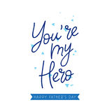 You are my hero. Calligraphy. And lettering. Vector illustration on white background. Great holiday gift card for Father`s Day Stock Images