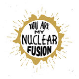 You are my nuclear fusion - original love quote. Inside the round star with cosmic wind around the star disk. Star burst on the background. Vintage styled Stock Photo
