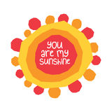 You are my sunshine. This is an abstract sun illustration with the words: You are my sunshine Stock Photo
