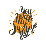You are my sunshine. Lettering, message: you are my sunshine. Hand drawn vector illustration, brushpen. Handlettering romantic quote for cards, t-shirt, fot stock illustration