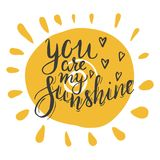 You are my sunshine. Lettering you are my sunshine. Hand drawn vector illustration, brushpen. Hand lettering quote for Vilentine day cards. Calligraphic vector illustration