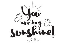 You are my sunshine. Romantic quote. Greeting card. Valentines day. Calligraphy with hand drawn design elements. Black Royalty Free Stock Images