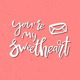 You Are My Sweetheart - Inspirational Valentines day romantic ha. Ndwritten quote. Good for greetings, posters, t-shirt, prints, cards, banners.  Vector Stock Images