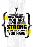 You Never Know How Strong You Are Until Being Strong Is The Only Choice You Have. Inspiring Motivation Quote. Royalty Free Stock Photos