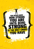 You Never Know How Strong You Are Until Being Strong Is The Only Choice You Have. Inspiring Motivation Quote. Stock Photo