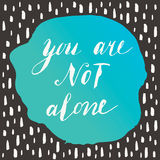 You are not alone. Motivation Quote. Vector Typography Poster. Hand lettering, calligraphy vector illustration