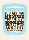 You Are Not Hungry, Just Bored. Drink a Glass Of Water and Feel the Difference. Creative Vector Motivation Quote Royalty Free Stock Photography