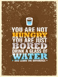 You Are Not Hungry, Just Bored. Drink a Glass Of Water and Feel the Difference. Creative Vector Motivation Quote Stock Photo