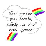When you own your breath, nobody can steal your peace. Handwritten motivational quote. Print for inspiring poster, t-shirt, bag, cups, greeting postcard Stock Photos