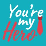 You`re my Hero banner and giftcard. Father`s Day Poster Sign on. Background. Vector Illustration Royalty Free Stock Photos