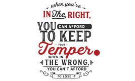 When you`re in the right, you can afford to keep your temper