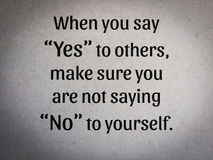 """""""When you say `Yes` to others, make sure you are not saying `. """"When you say `Yes` to others, make sure you are not saying `No` to yourself."""" Stock Image"""