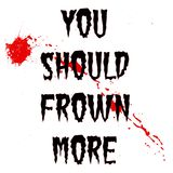 You Should Frown More. The phrase `You Should Frown more` in black font over a white background with a red splatter behind the text vector illustration