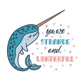 You are strange and wonderful. Handwritten inspirational quote. Modern calligraphy phrase with hand drawn narwhal. Simple vector lettering for print and poster vector illustration