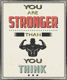 You are stronger than you think. Motivation life advice poster . Retro Design,Typographic and Grunge Overlay on the poster to be use in your gym or work place Royalty Free Stock Photo