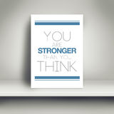 You Are Stronger Than You Think Motivational Poster. On White Shelf in the Room Royalty Free Stock Image