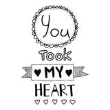 You took my heart, quote, inspirational poster, typographical design Royalty Free Stock Photography