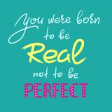 You were born to be real not to be perfect - handwritten motivational quote. Print for inspiring poster vector illustration