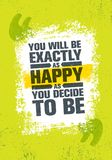 You Will Be Exactly As Happy As You Decide To Be. Inspiring Creative Motivation Quote Poster Template. Vector Typography. Banner Design Concept On Grunge Royalty Free Stock Images