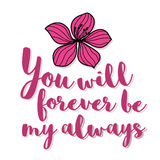 You will forever be my always romantic lettering flower card Royalty Free Stock Photos
