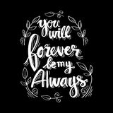You will forever be my always. Inspirational quote Stock Images