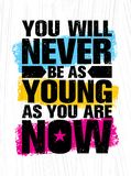 You Will Never Be As Young As You Are Now. Inspiring Creative Motivation Quote Poster Template. Vector Typography Banner. Design Concept On Grunge Texture Rough Royalty Free Stock Photos